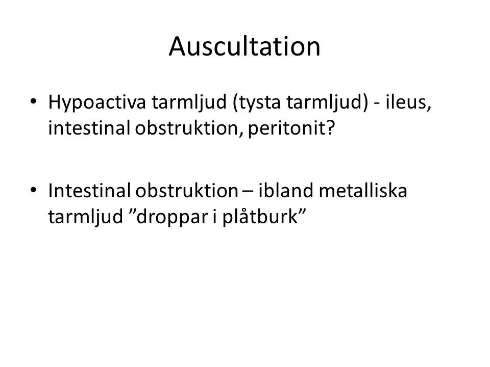 Auscultation Hypoactiva tarmljud (tysta tarmljud) - ileus, intestinal obstruktion, peritonit