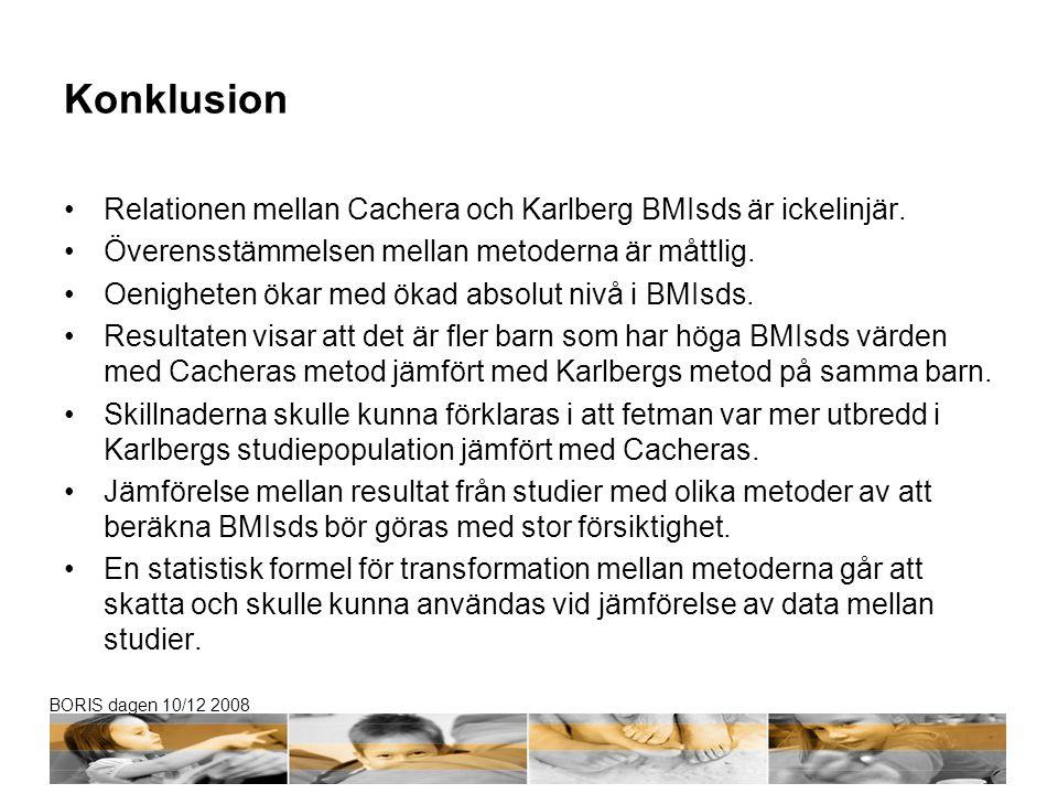 Konklusion Relationen mellan Cachera och Karlberg BMIsds är ickelinjär. Överensstämmelsen mellan metoderna är måttlig.