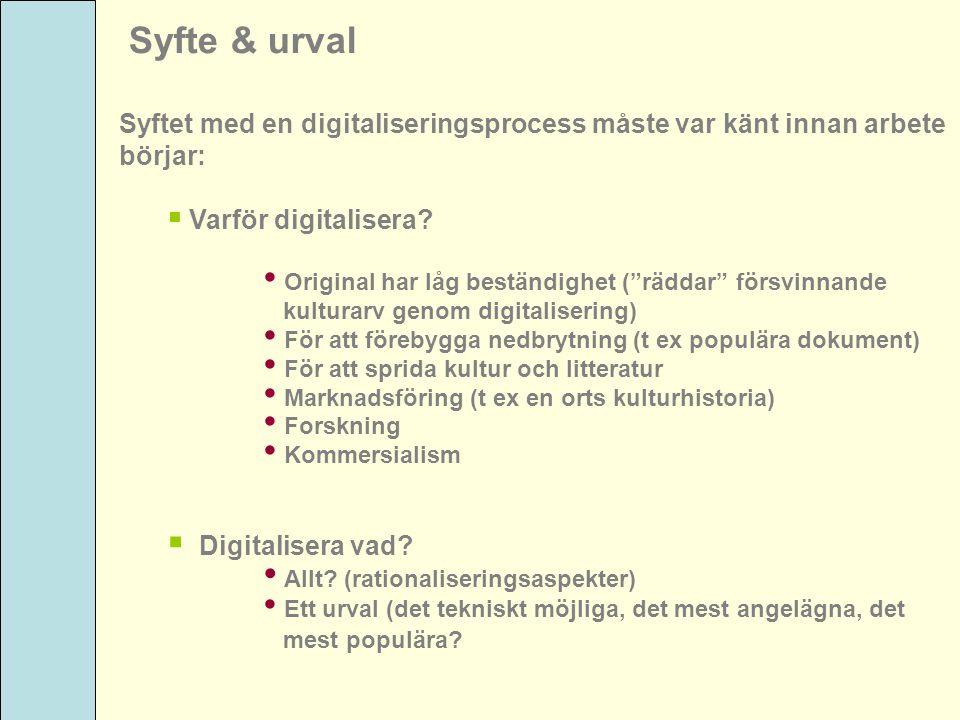 Syfte & urval Syftet med en digitaliseringsprocess måste var känt innan arbete. börjar: Varför digitalisera