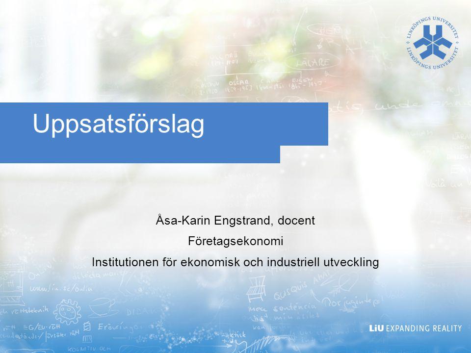 Uppsatsförslag Åsa-Karin Engstrand, docent Företagsekonomi