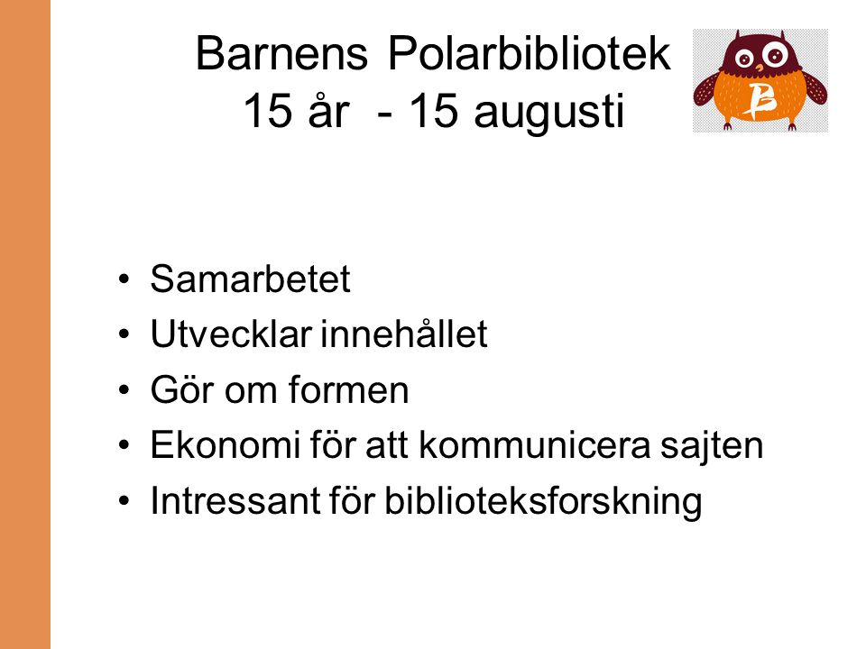 Barnens Polarbibliotek 15 år - 15 augusti
