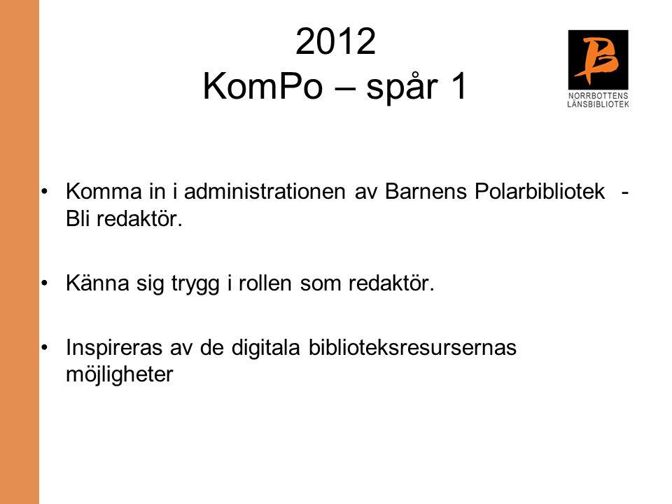 2012 KomPo – spår 1 Komma in i administrationen av Barnens Polarbibliotek - Bli redaktör. Känna sig trygg i rollen som redaktör.
