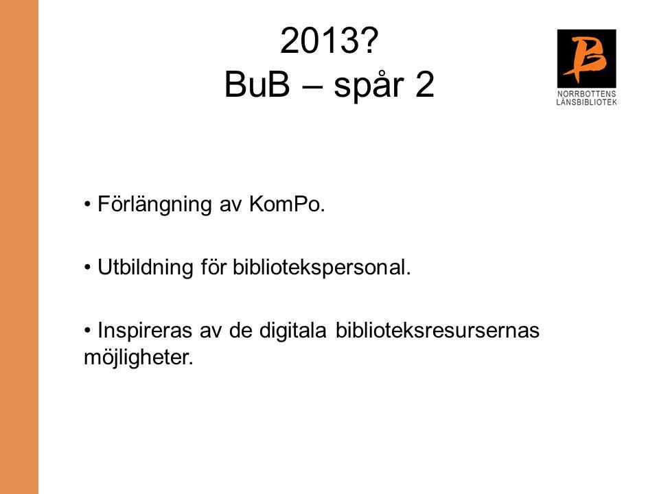 2013 BuB – spår 2 Förlängning av KomPo.