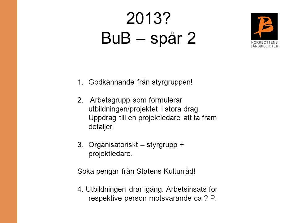 2013 BuB – spår 2 Godkännande från styrgruppen!