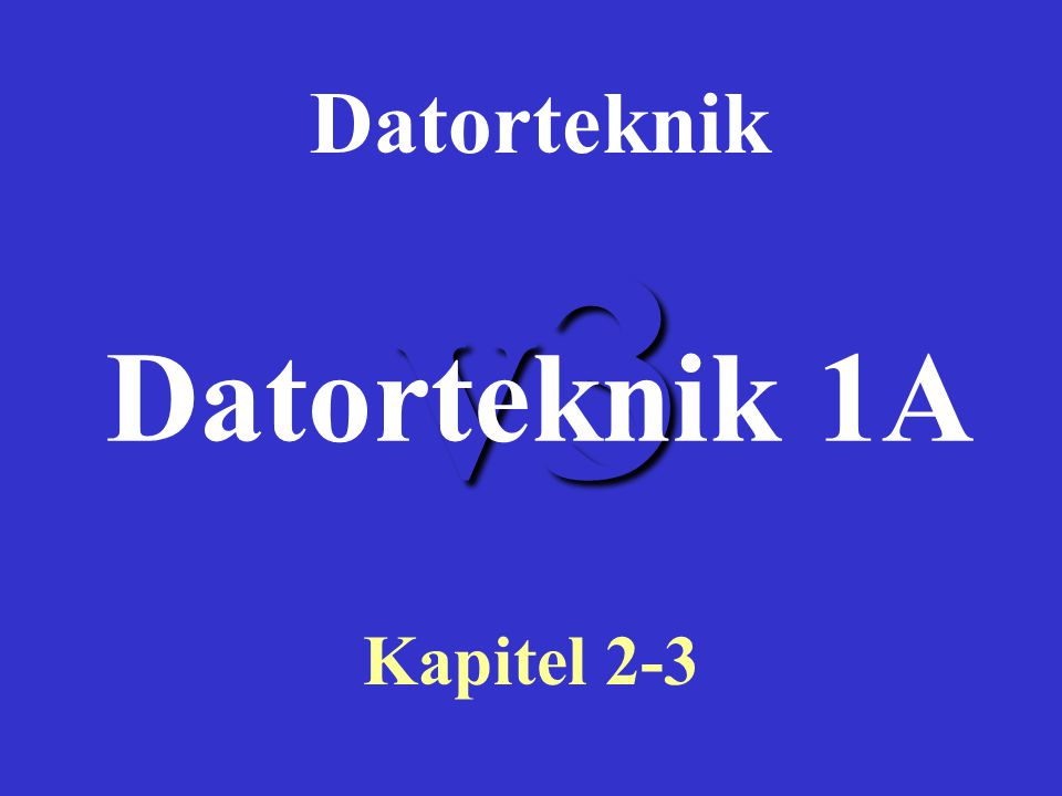 Datorteknik v3 Datorteknik 1A Kapitel 2-3