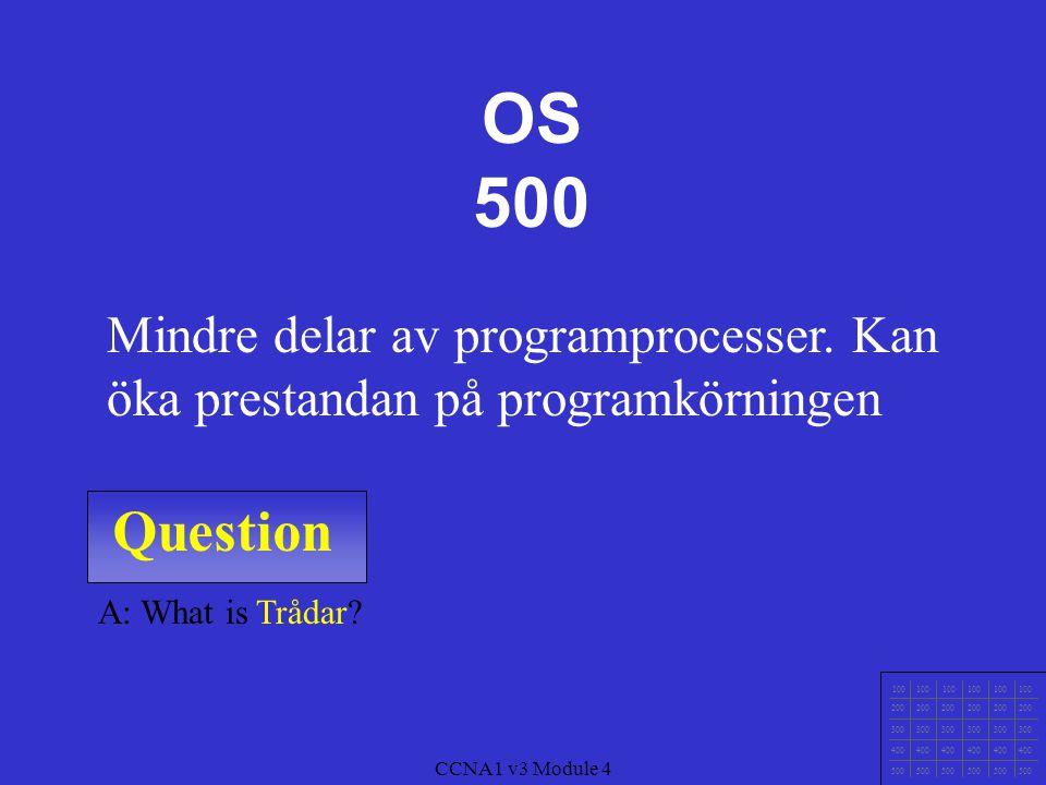 OS 500 Mindre delar av programprocesser. Kan öka prestandan på programkörningen. Question. A: What is Trådar