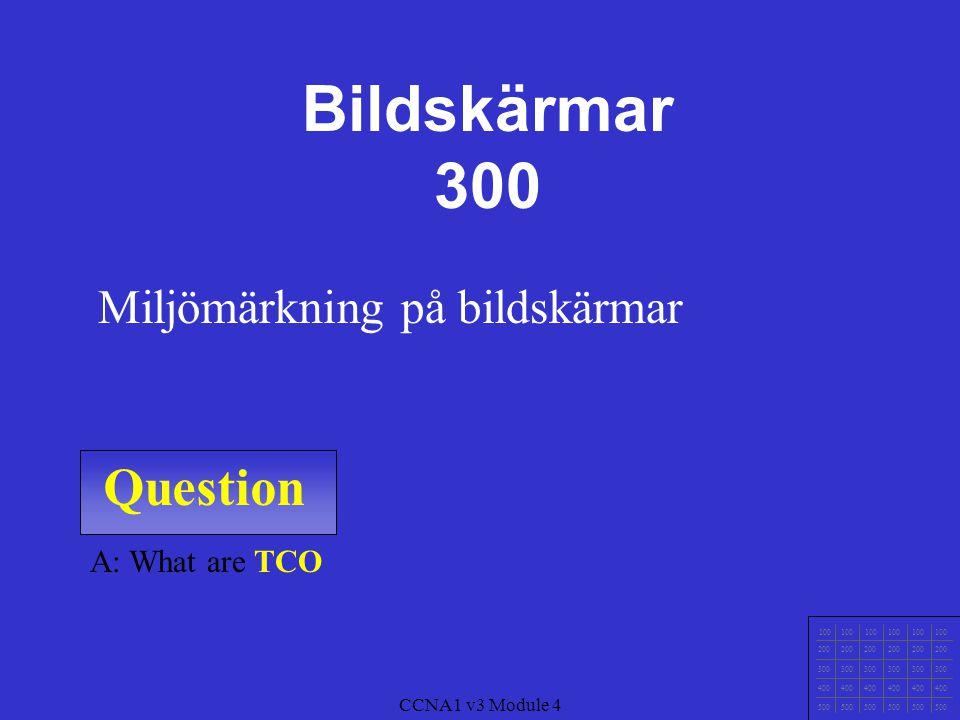 Bildskärmar 300 Question Miljömärkning på bildskärmar A: What are TCO