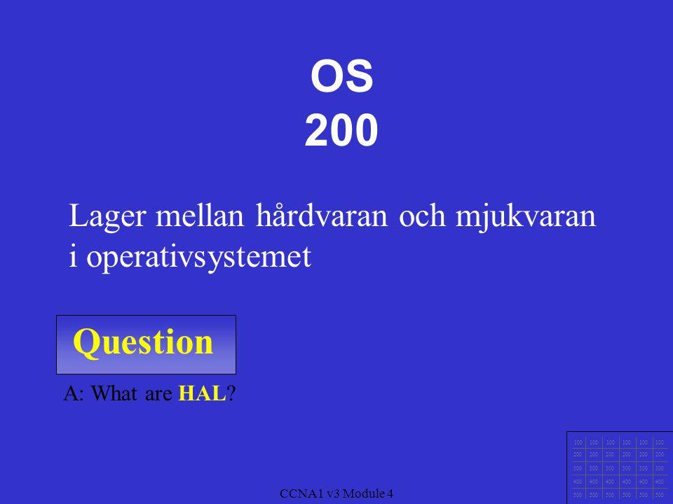 OS 200 Lager mellan hårdvaran och mjukvaran i operativsystemet. Question. A: What are HAL 100.