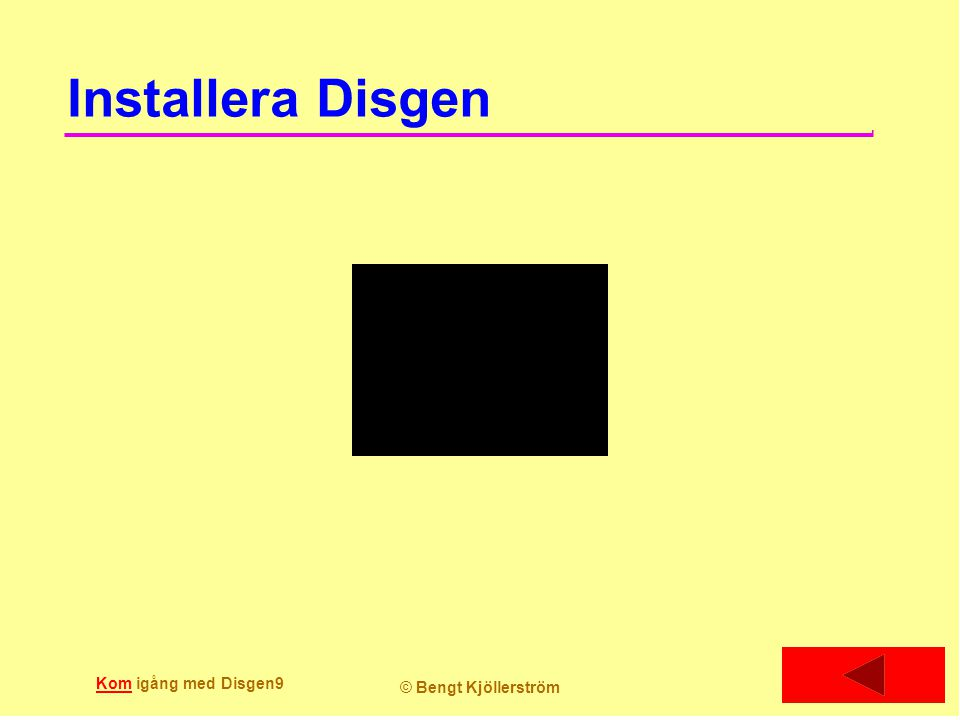 Installera Disgen Kom igång med Disgen9 © Bengt Kjöllerström