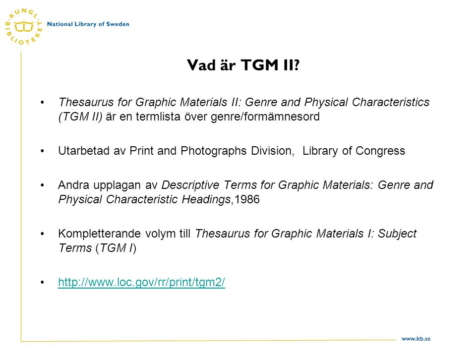 Vad är TGM II Thesaurus for Graphic Materials II: Genre and Physical Characteristics (TGM II) är en termlista över genre/formämnesord.