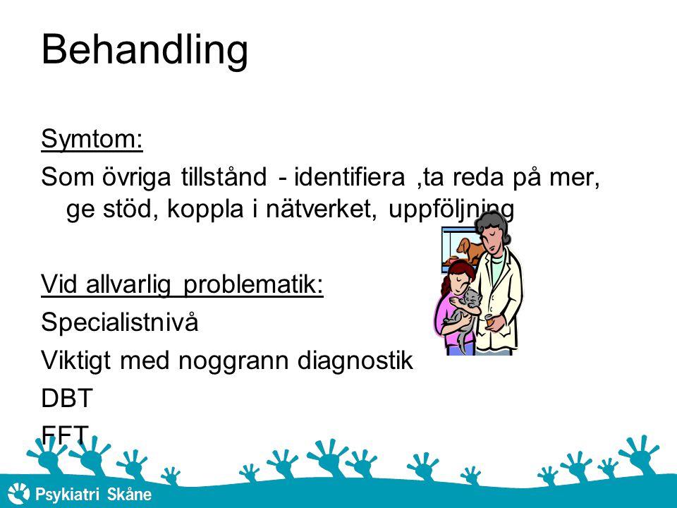Behandling Symtom: Som övriga tillstånd - identifiera ,ta reda på mer, ge stöd, koppla i nätverket, uppföljning.