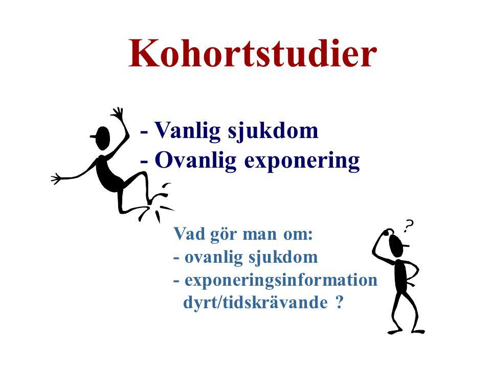 Kohortstudier - Vanlig sjukdom - Ovanlig exponering Vad gör man om: