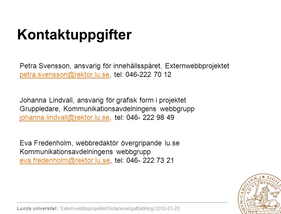 Kontaktuppgifter Petra Svensson, ansvarig för innehållsspåret, Externwebbprojektet. petra.svensson@rektor.lu.se, tel: 046-222 70 12.
