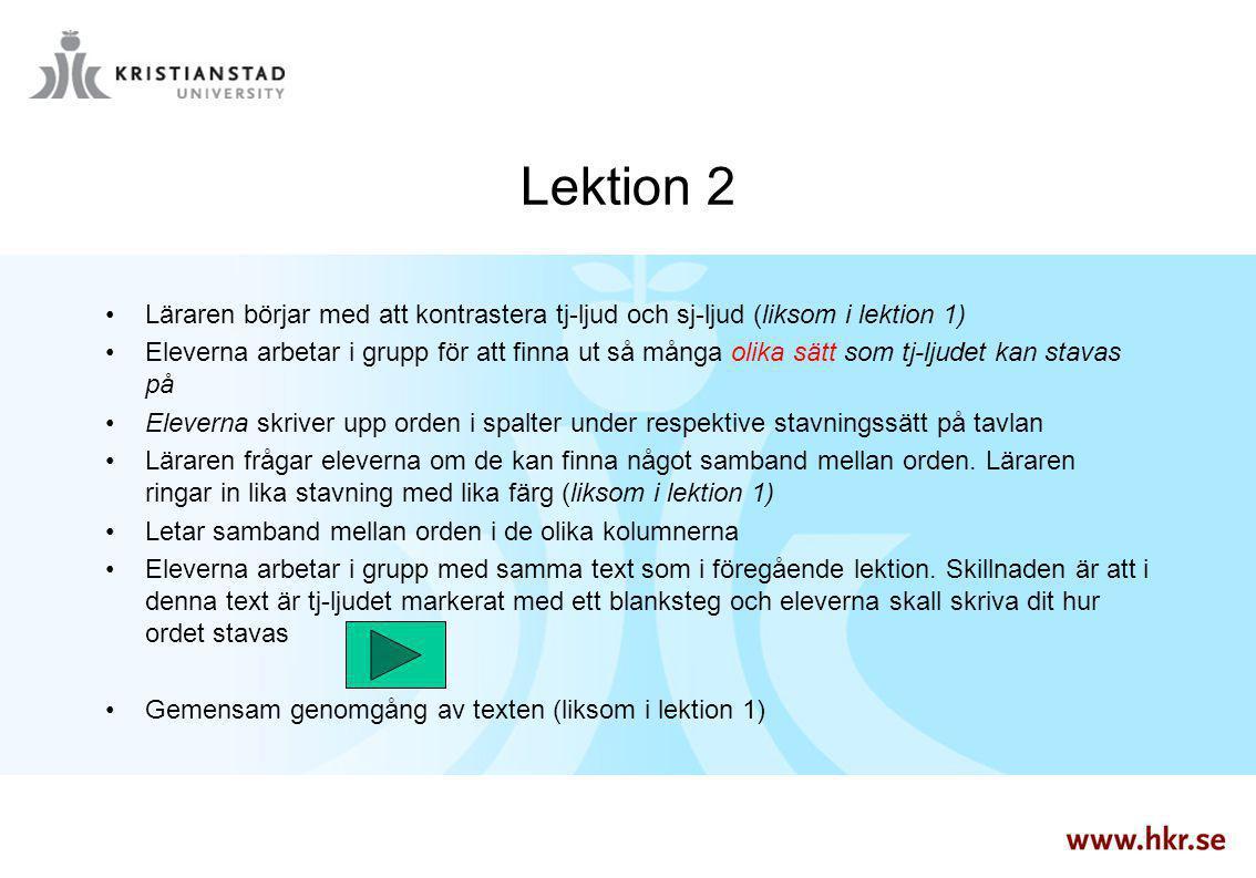 Lektion 2 Läraren börjar med att kontrastera tj-ljud och sj-ljud (liksom i lektion 1)