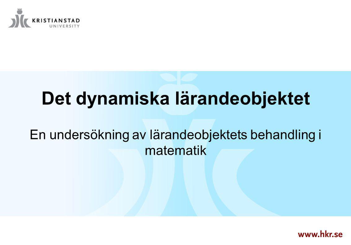 Det dynamiska lärandeobjektet En undersökning av lärandeobjektets behandling i matematik