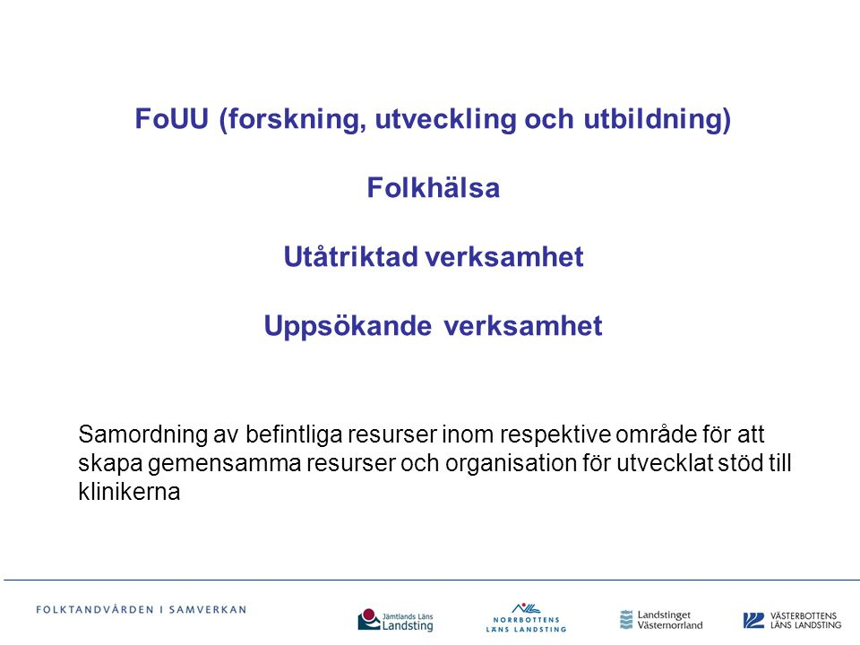 FoUU (forskning, utveckling och utbildning) Folkhälsa Utåtriktad verksamhet Uppsökande verksamhet