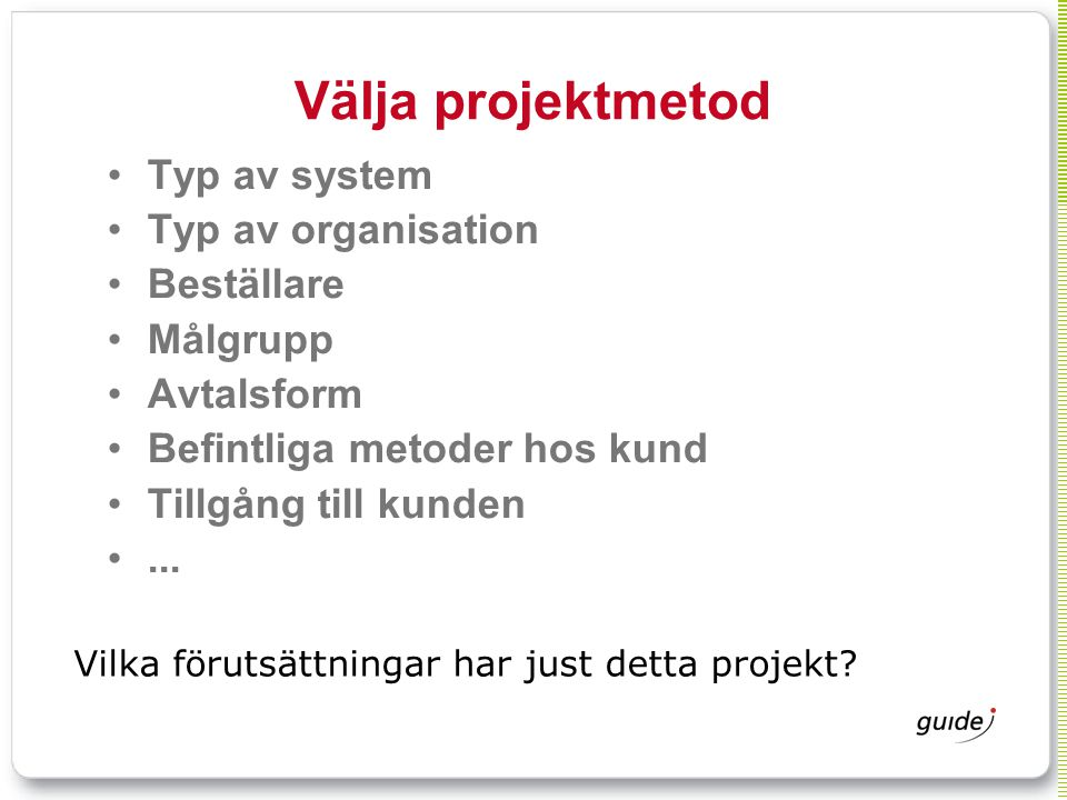 Välja projektmetod Typ av system Typ av organisation Beställare