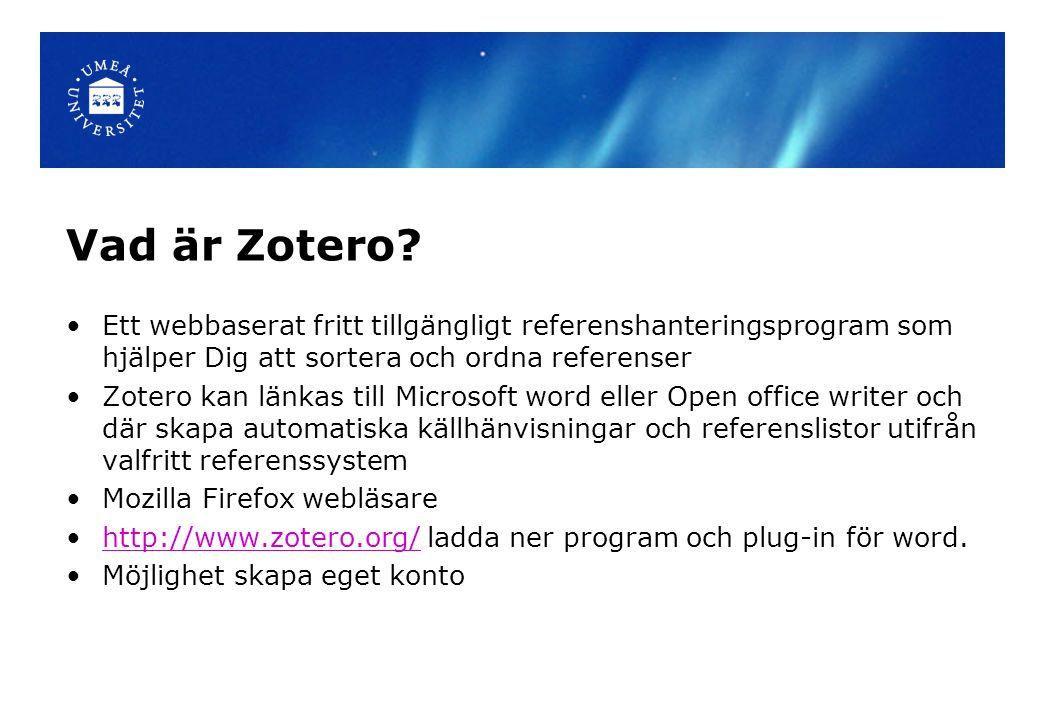 Vad är Zotero Ett webbaserat fritt tillgängligt referenshanteringsprogram som hjälper Dig att sortera och ordna referenser.