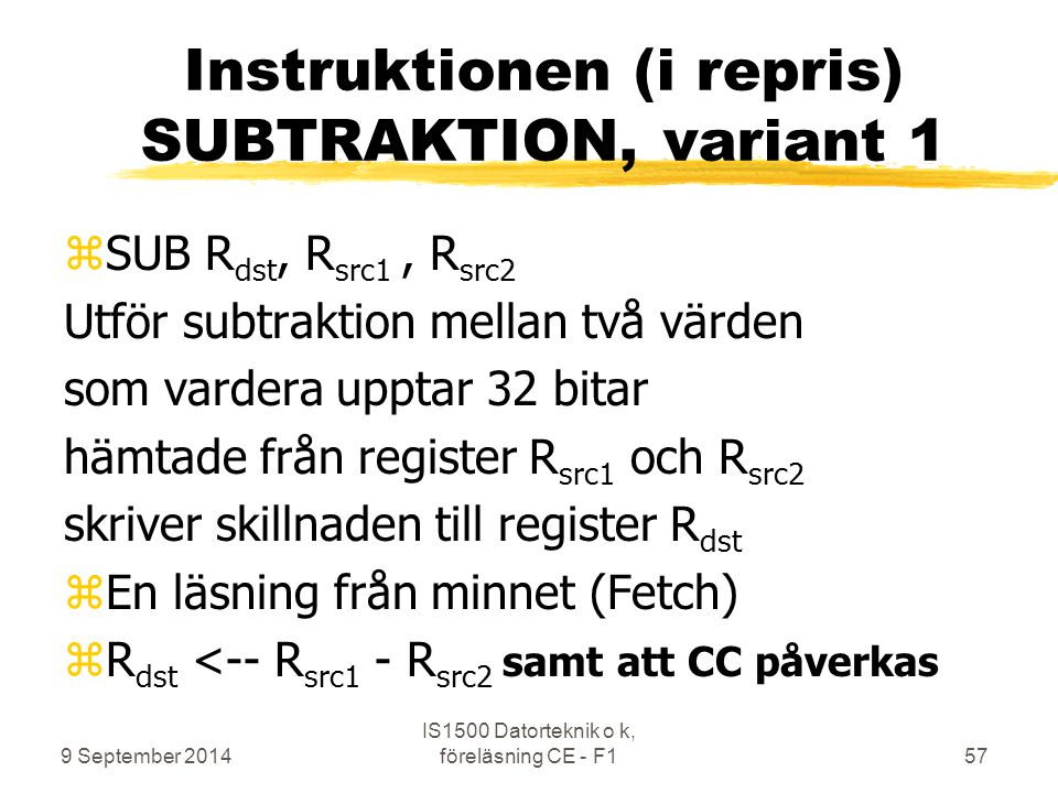 Instruktionen (i repris) SUBTRAKTION, variant 1