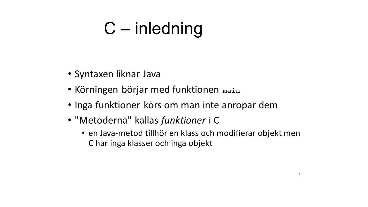 C – inledning Syntaxen liknar Java