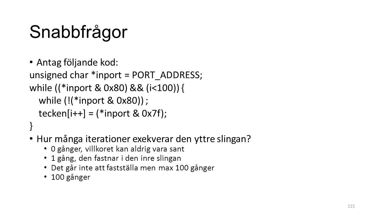Snabbfrågor Antag följande kod: unsigned char *inport = PORT_ADDRESS;