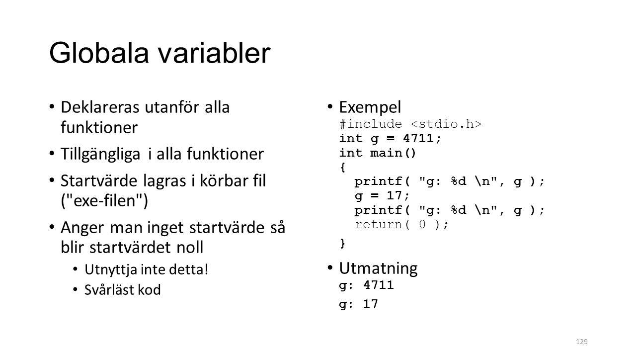 Globala variabler Deklareras utanför alla funktioner