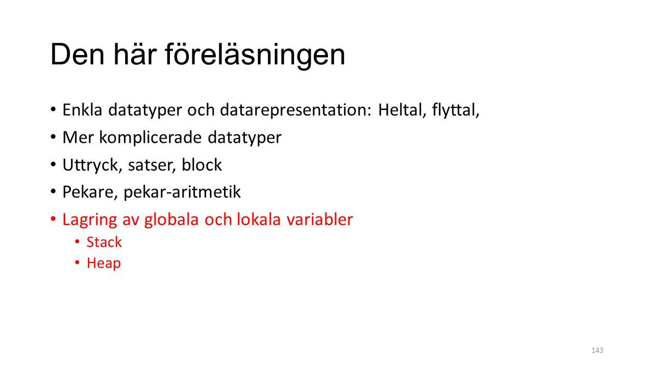 Den här föreläsningen Enkla datatyper och datarepresentation: Heltal, flyttal, Mer komplicerade datatyper.