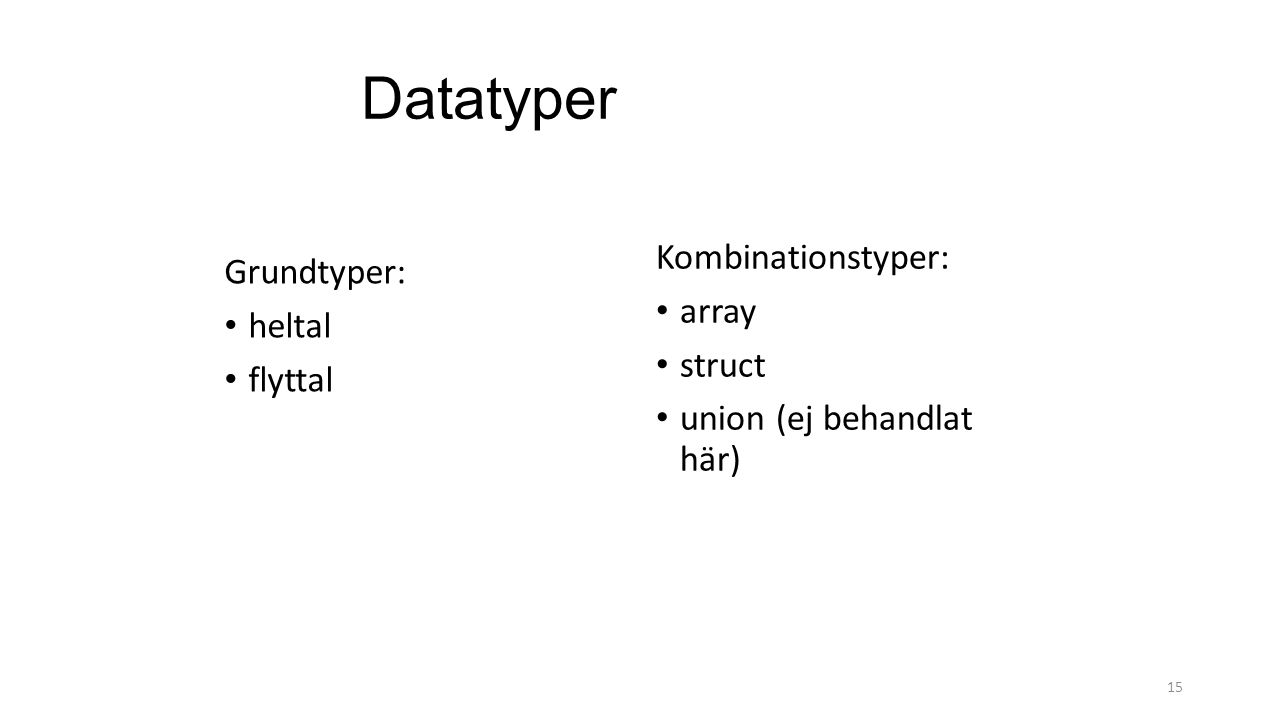 Datatyper Kombinationstyper: Grundtyper: array heltal struct flyttal