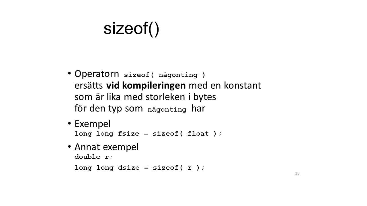 sizeof() Operatorn sizeof( någonting ) ersätts vid kompileringen med en konstant som är lika med storleken i bytes för den typ som någonting har.