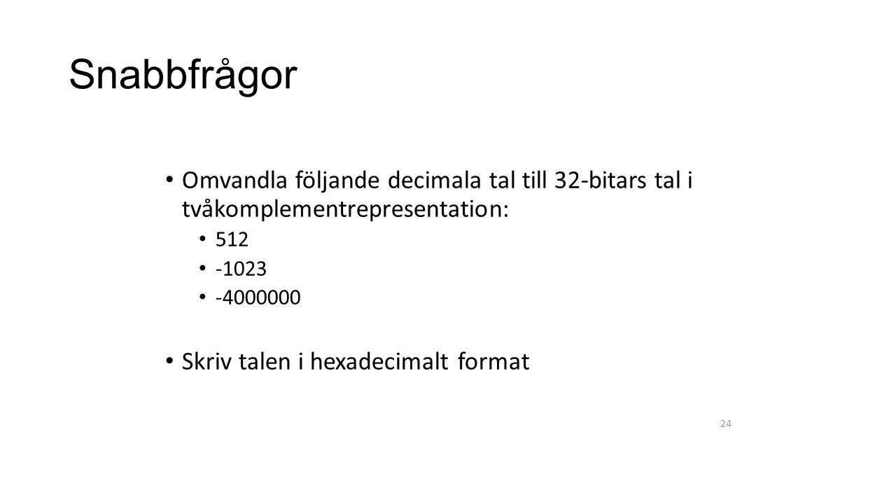 Snabbfrågor Omvandla följande decimala tal till 32-bitars tal i tvåkomplementrepresentation: 512.