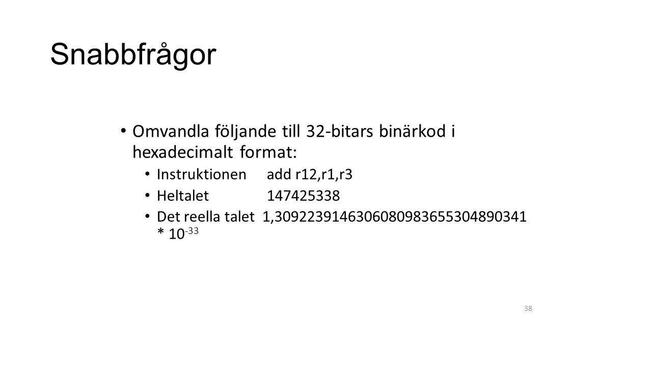 Snabbfrågor Omvandla följande till 32-bitars binärkod i hexadecimalt format: Instruktionen add r12,r1,r3.
