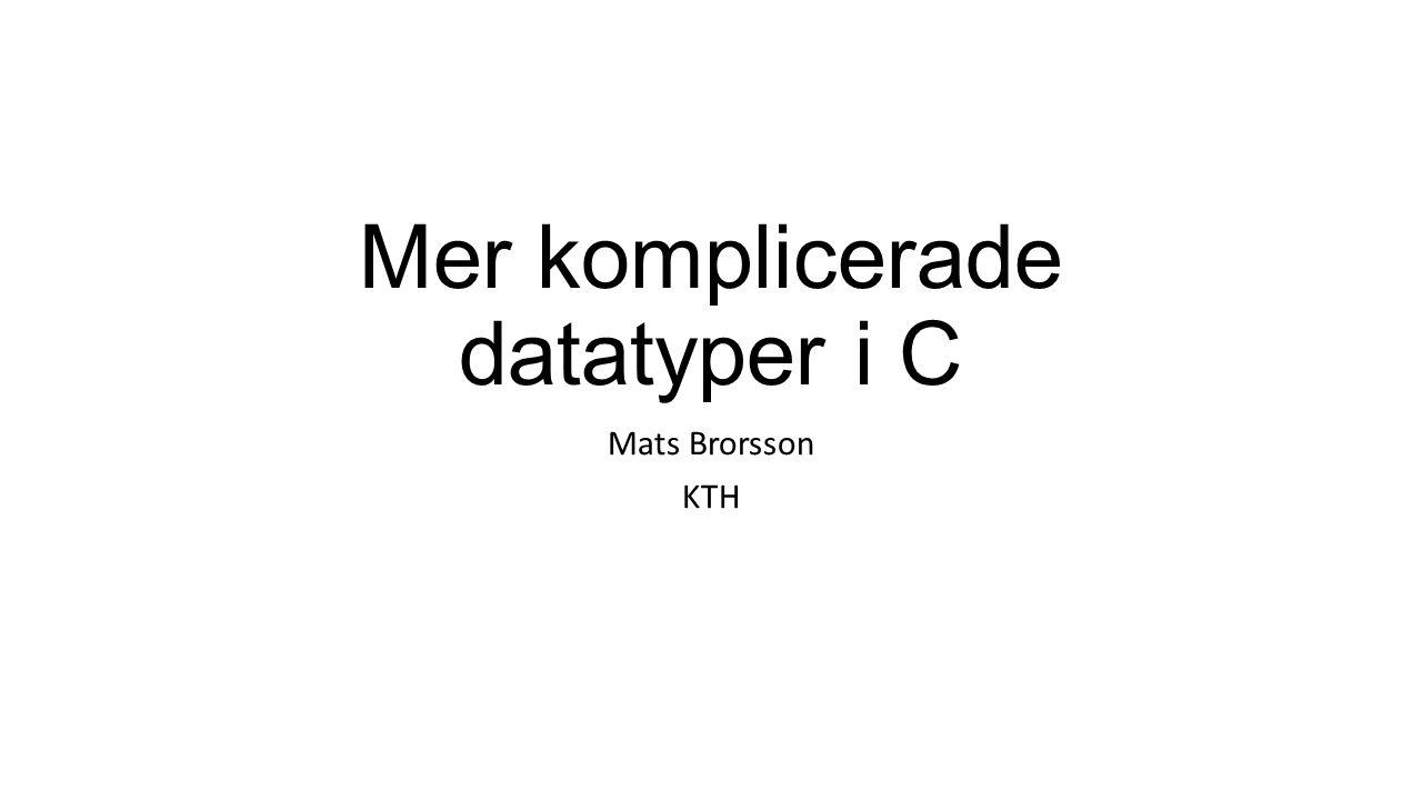 Mer komplicerade datatyper i C