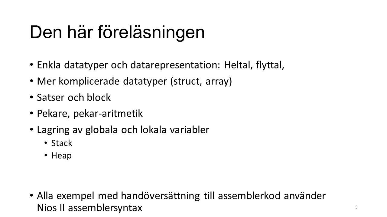 Den här föreläsningen Enkla datatyper och datarepresentation: Heltal, flyttal, Mer komplicerade datatyper (struct, array)
