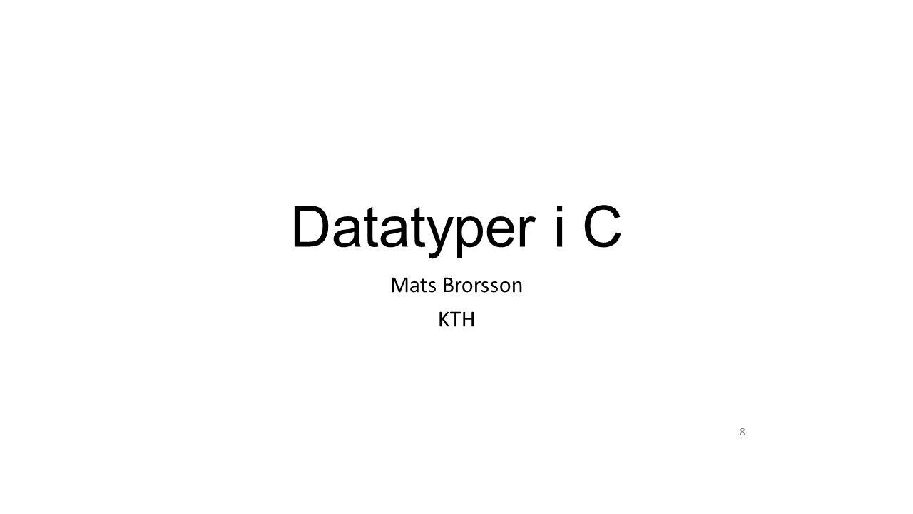 Datatyper i C Mats Brorsson KTH