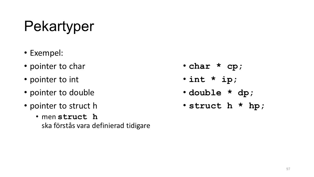 Pekartyper Exempel: pointer to char pointer to int pointer to double
