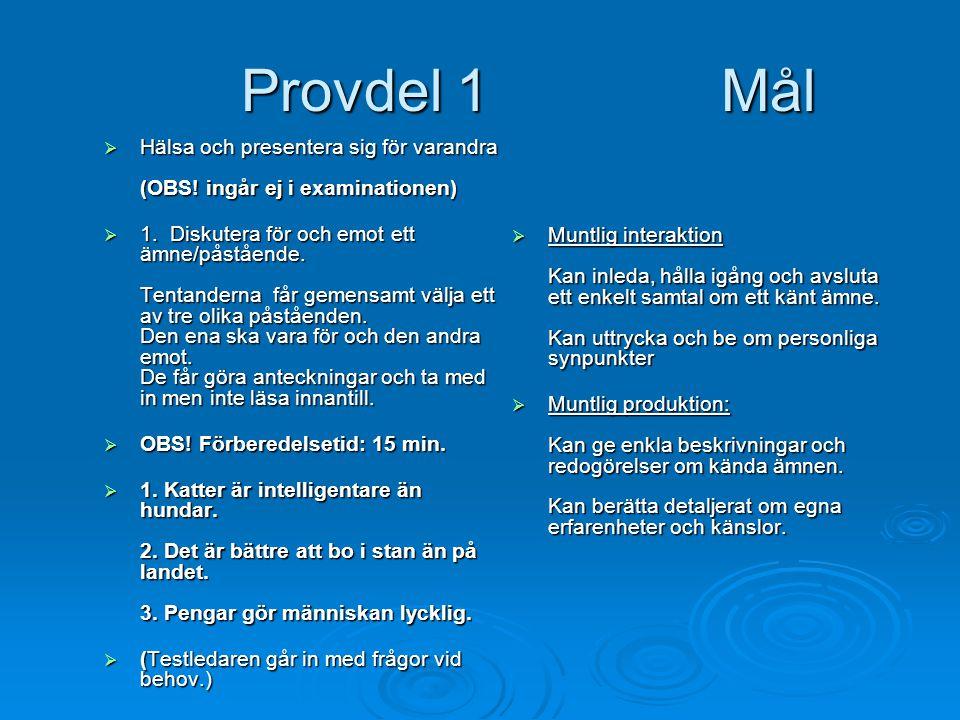 Provdel 1 Mål Hälsa och presentera sig för varandra (OBS! ingår ej i examinationen)