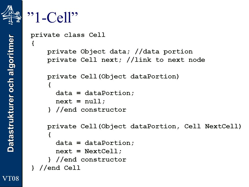 1-Cell private class Cell { private Object data; //data portion