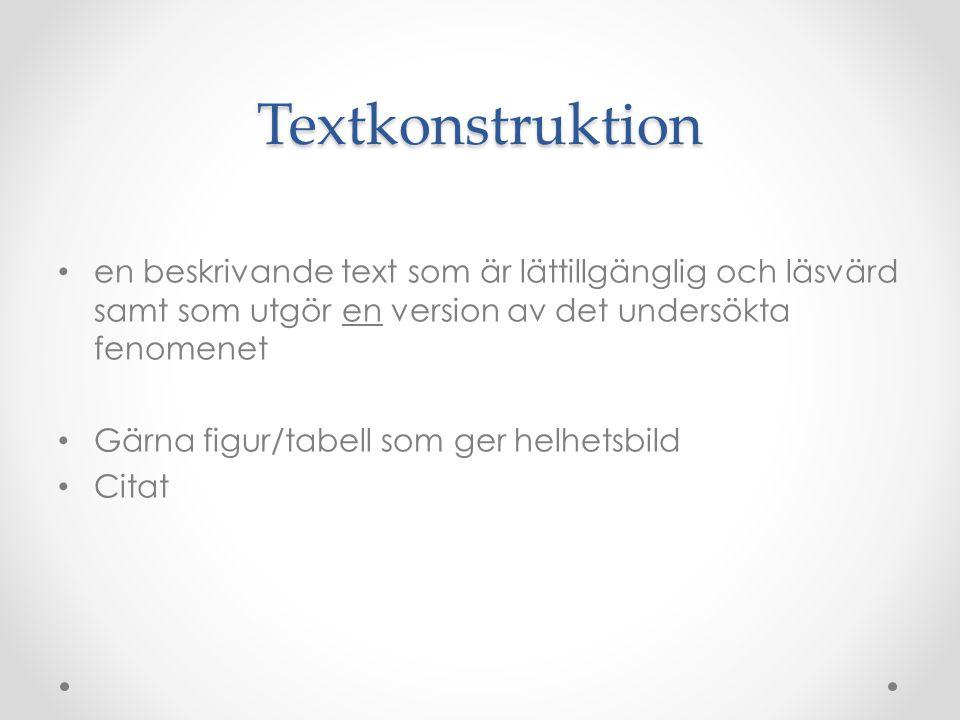 Textkonstruktion en beskrivande text som är lättillgänglig och läsvärd samt som utgör en version av det undersökta fenomenet.