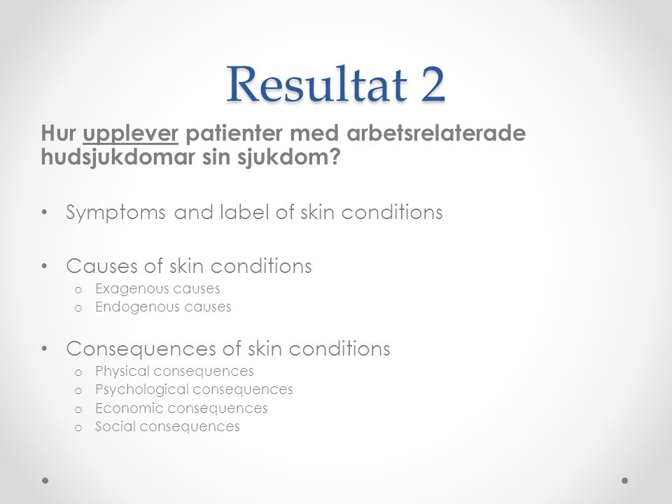 Resultat 2 Hur upplever patienter med arbetsrelaterade hudsjukdomar sin sjukdom Symptoms and label of skin conditions.