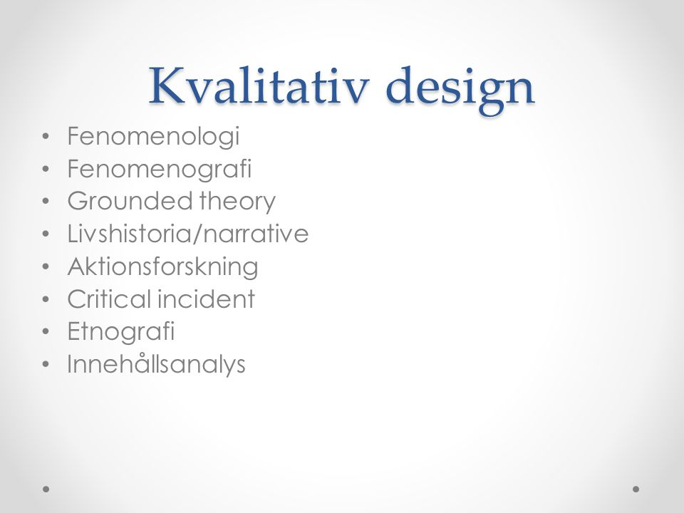Kvalitativ design Fenomenologi Fenomenografi Grounded theory