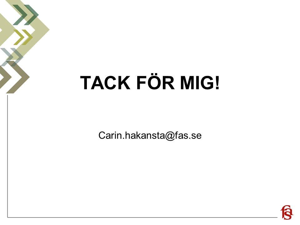 TACK FÖR MIG! Carin.hakansta@fas.se