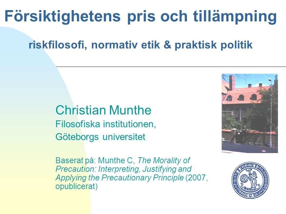 06/04/2017 Försiktighetens pris och tillämpning riskfilosofi, normativ etik & praktisk politik. Christian Munthe.