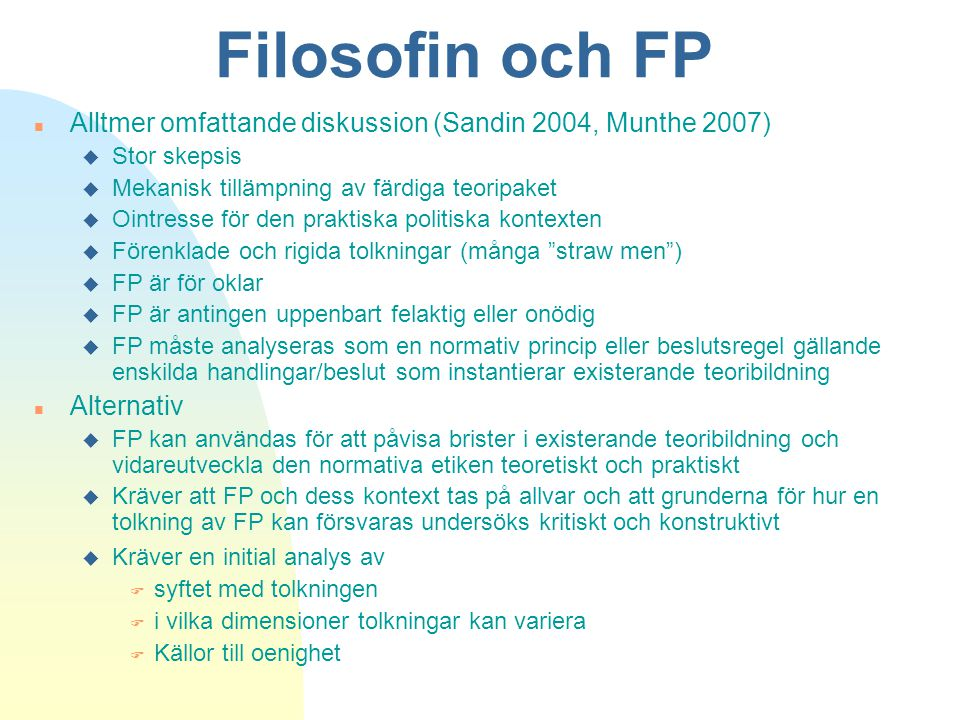 06/04/2017 Filosofin och FP. Alltmer omfattande diskussion (Sandin 2004, Munthe 2007) Stor skepsis.
