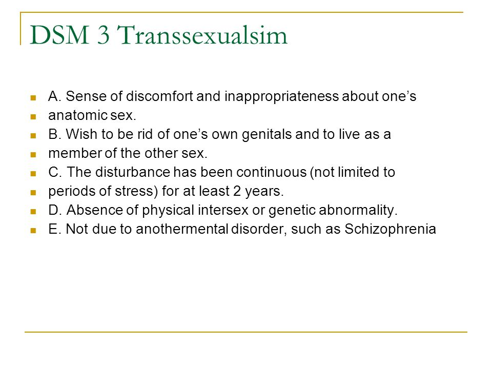 DSM 3 Transsexualsim A. Sense of discomfort and inappropriateness about one's. anatomic sex.