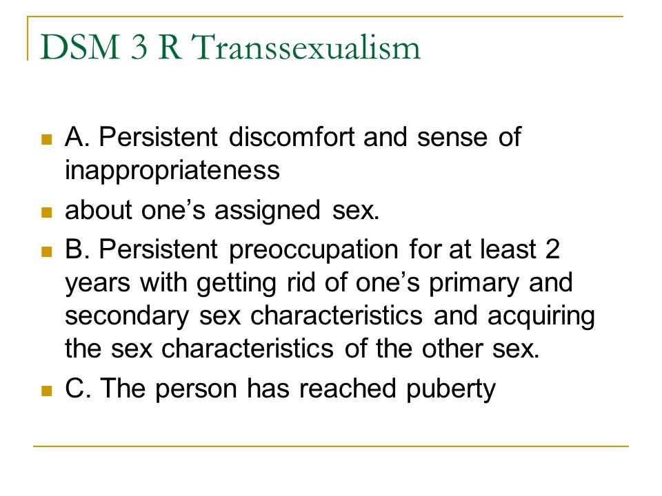 DSM 3 R Transsexualism A. Persistent discomfort and sense of inappropriateness. about one's assigned sex.
