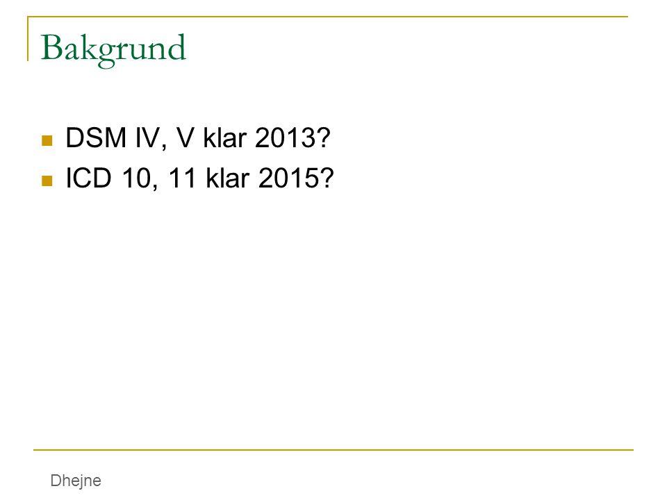 Bakgrund DSM IV, V klar 2013 ICD 10, 11 klar 2015 Dhejne