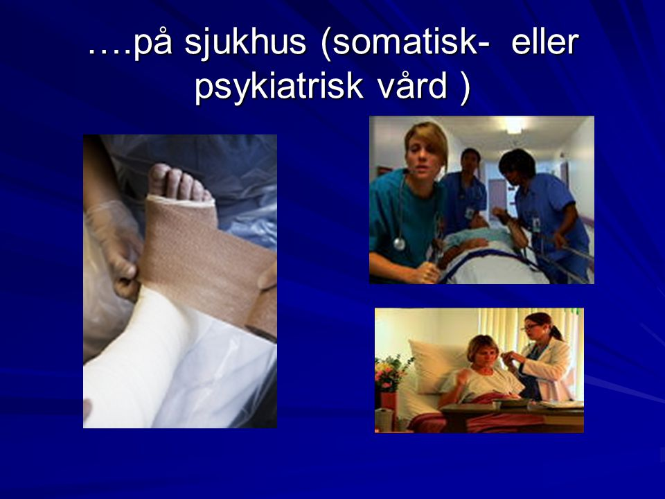 ….på sjukhus (somatisk- eller psykiatrisk vård )