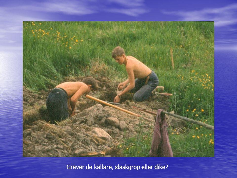 Gräver de källare, slaskgrop eller dike