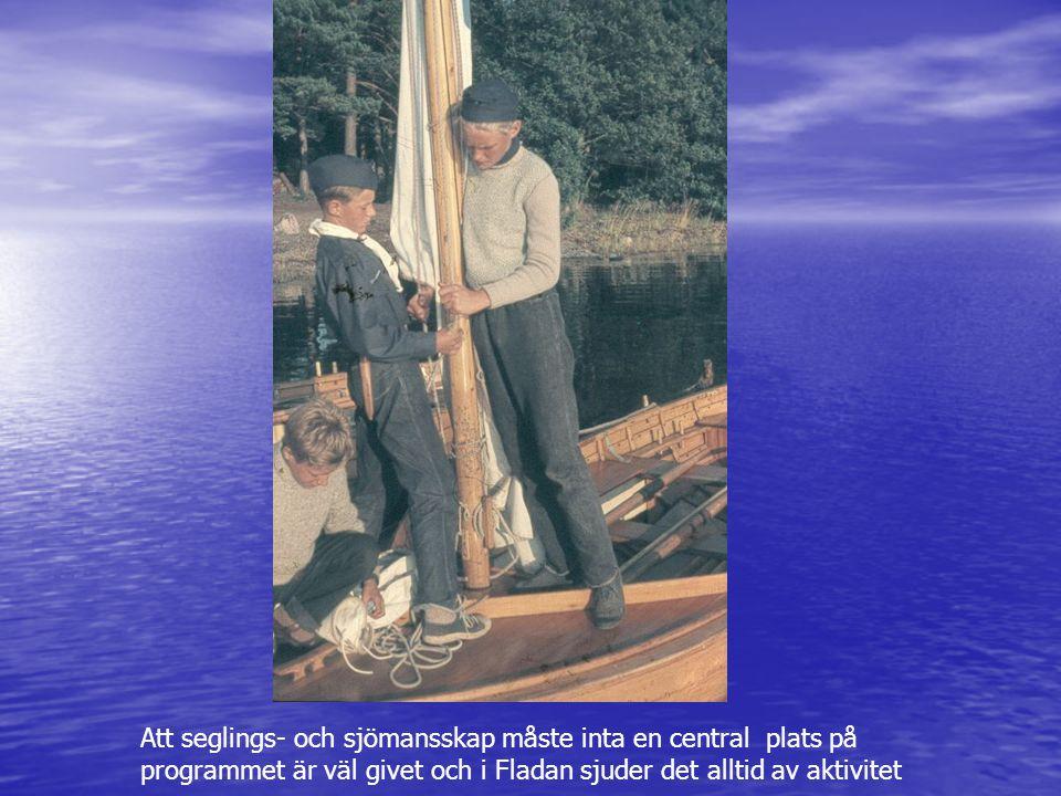 Att seglings- och sjömansskap måste inta en central plats på programmet är väl givet och i Fladan sjuder det alltid av aktivitet