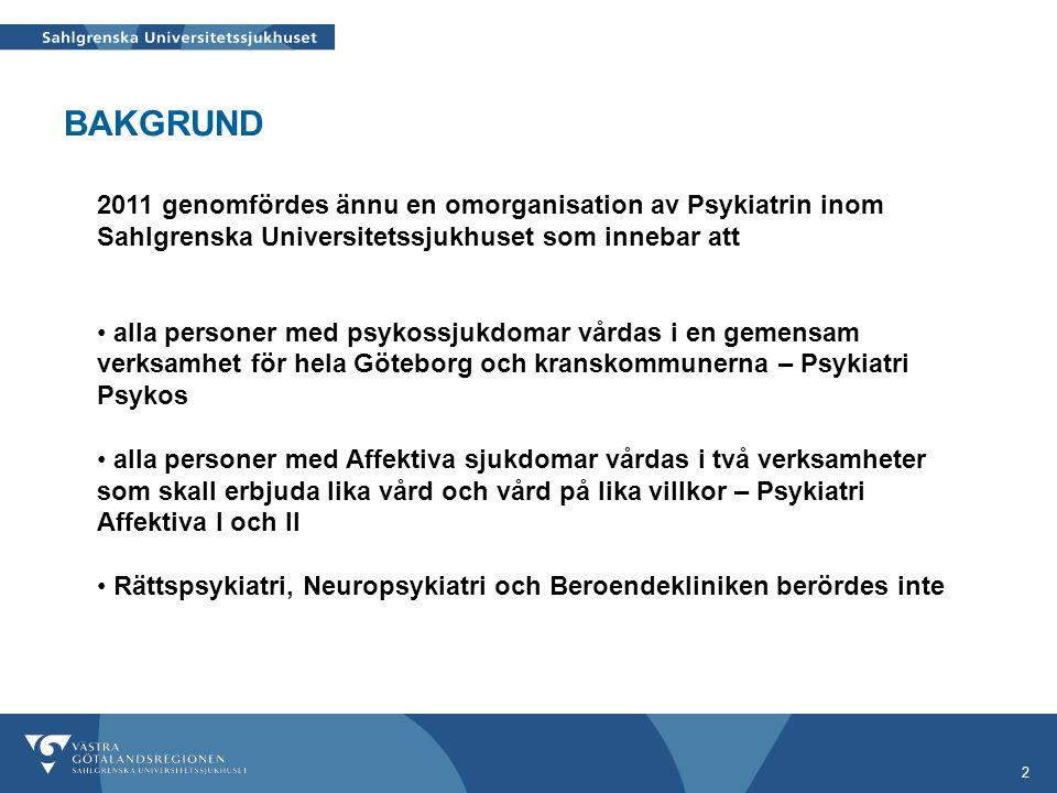 BAKGRUND 2011 genomfördes ännu en omorganisation av Psykiatrin inom Sahlgrenska Universitetssjukhuset som innebar att.